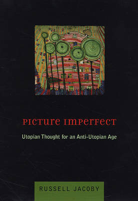 Picture Imperfect: Utopian Thought for an Anti-Utopian Age (Hardback)