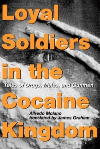 Loyal Soldiers in the Cocaine Kingdom: Tales of Drugs, Mules, and Gunmen (Hardback)