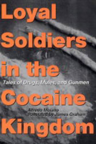 Loyal Soldiers in the Cocaine Kingdom: Tales of Drugs, Mules, and Gunmen (Paperback)
