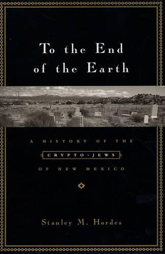 To the End of the Earth: A History of the Crypto-Jews of New Mexico (Hardback)