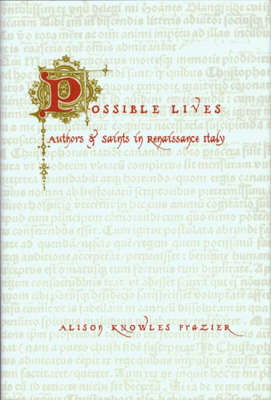 Possible Lives: Authors and Saints in Renaissance Italy (Hardback)