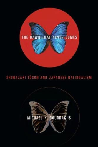 The Dawn That Never Comes: Shimazaki Toson and Japanese Nationalism - Studies of the Weatherhead East Asian Institute, Columbia University (Hardback)