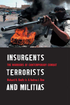 Insurgents, Terrorists, and Militias: The Warriors of Contemporary Combat (Hardback)