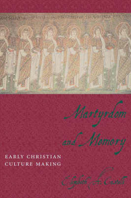 Martyrdom and Memory: Early Christian Culture Making - Gender, Theory, and Religion (Hardback)