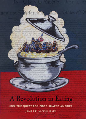 A Revolution in Eating: How the Quest for Food Shaped America - Arts and Traditions of the Table: Perspectives on Culinary History (Hardback)