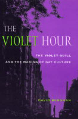 The Violet Hour: The Violet Quill and the Making of Gay Culture - Between Men-Between Women: Lesbian and Gay Studies (Paperback)