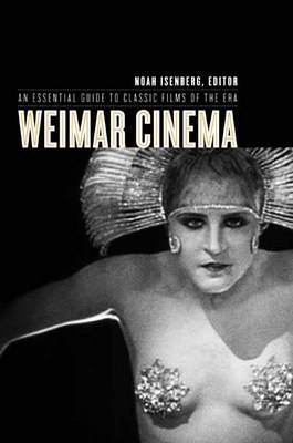 Weimar Cinema: An Essential Guide to Classic Films of the Era - Film and Culture Series (Hardback)
