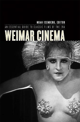 Weimar Cinema: An Essential Guide to Classic Films of the Era - Film and Culture Series (Paperback)