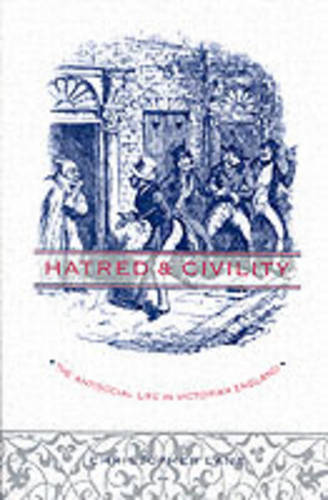 Hatred and Civility: The Antisocial Life in Victorian England (Paperback)
