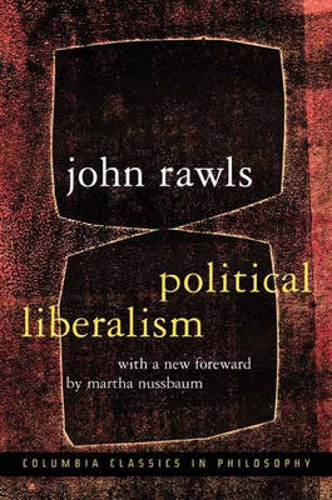 Political Liberalism - Columbia Classics in Philosophy (Hardback)