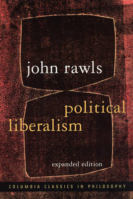 Political Liberalism - Columbia Classics in Philosophy (Paperback)