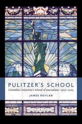 Pulitzer's School: Columbia University's School of Journalism, 1903-2003 (Hardback)