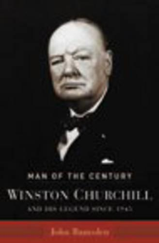 Man of the Century: Winston Churchill and His Legend Since 1945 (Hardback)