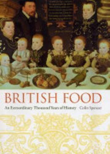 British Food: An Extraordinary Thousand Years of History - Arts and Traditions of the Table: Perspectives on Culinary History (Hardback)