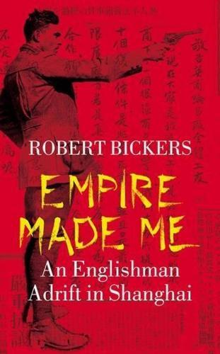Empire Made Me: An Englishman Adrift in Shanghai (Hardback)