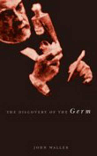 The Discovery of the Germ: Twenty Years That Transformed the Way We Think About Disease - Revolutions in Science (Hardback)