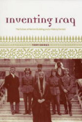 Inventing Iraq: The Failure of Nation Building and a History Denied (Hardback)