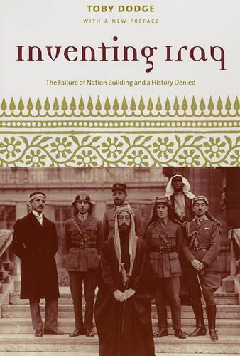 Inventing Iraq: The Failure of Nation Building and a History Denied (Paperback)