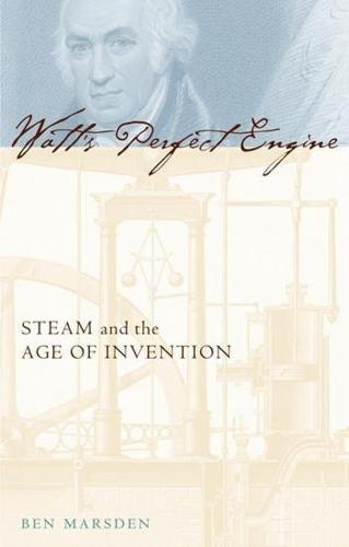 Watt's Perfect Engine: Steam and the Age of Invention - Revolutions in Science (Hardback)