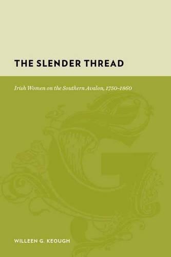 The Slender Thread: Irish Women on the Southern Avalon, 1750-1860 - Gutenberg-e (Hardback)