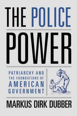 The Police Power: Patriarchy and the Foundations of American Government (Hardback)