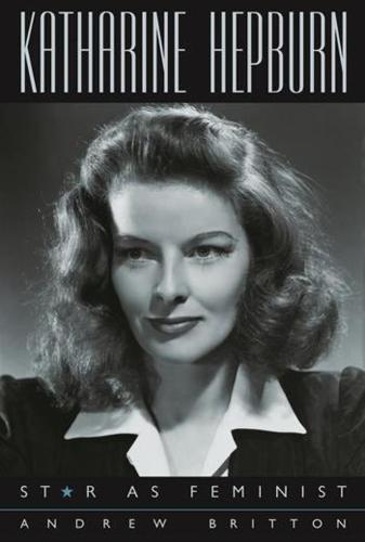Katharine Hepburn: Star as Feminist - Film and Culture Series (Hardback)