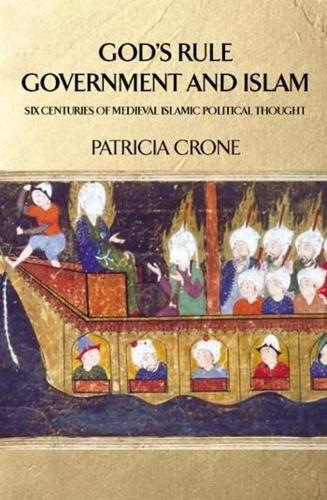 God's Rule - Government and Islam: Six Centuries of Medieval Islamic Political Thought (Hardback)
