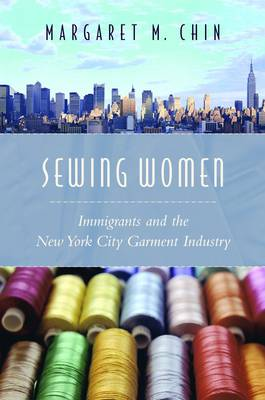 Sewing Women: Immigrants and the New York City Garment Industry (Paperback)