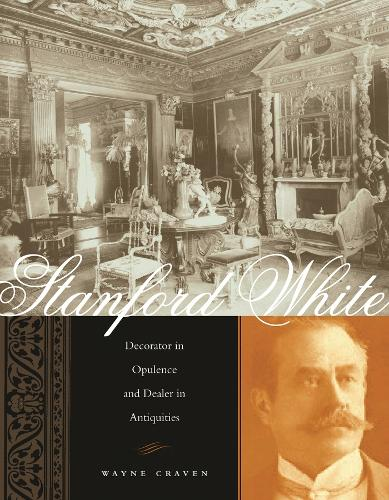 Stanford White: Decorator in Opulence and Dealer in Antiquities (Hardback)