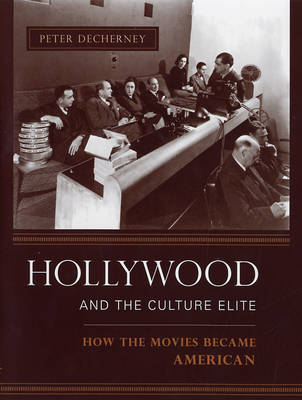 Hollywood and the Culture Elite: How the Movies Became American - Film and Culture Series (Hardback)