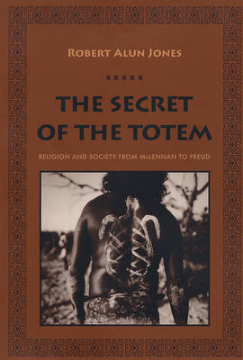 The Secret of the Totem: Religion and Society from McLennan to Freud (Hardback)