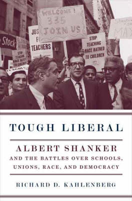 Tough Liberal: Albert Shanker and the Battles Over Schools, Unions, Race, and Democracy - Columbia Studies in Contemporary American History (Hardback)