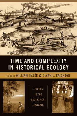 Time and Complexity in Historical Ecology: Studies in the Neotropical Lowlands - Historical Ecology Series (Hardback)