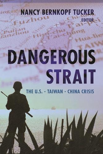 Dangerous Strait: The U.S.-Taiwan-China Crisis (Hardback)