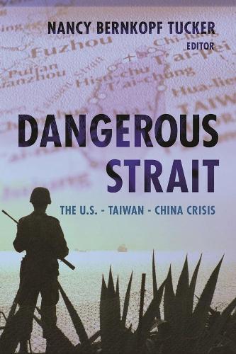Dangerous Strait: The U.S.-Taiwan-China Crisis (Paperback)