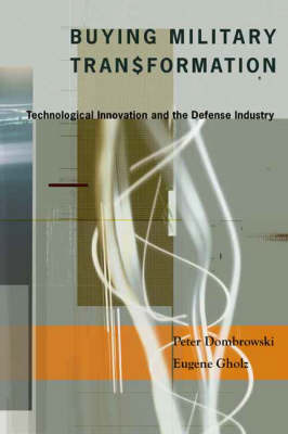 Buying Military Transformation: Technological Innovation and the Defense Industry (Hardback)