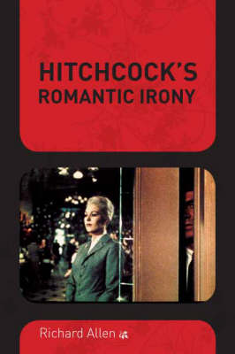 Hitchcock's Romantic Irony - Film and Culture Series (Hardback)
