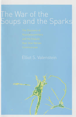 The War of the Soups and the Sparks: The Discovery of Neurotransmitters and the Dispute Over How Nerves Communicate (Hardback)