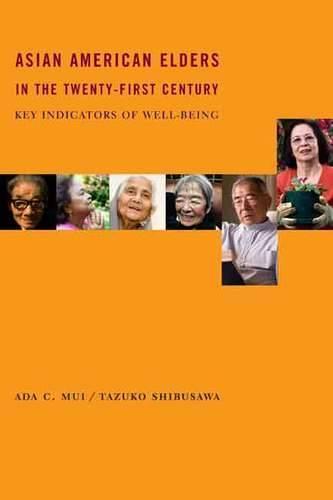 Asian American Elders in the Twenty-first Century: Key Indicators of Well-Being (Hardback)