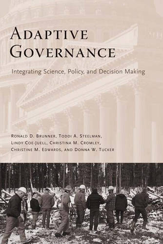 Adaptive Governance: Integrating Science, Policy, and Decision Making (Paperback)