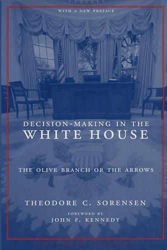 Decision-Making in the White House: The Olive Branch or the Arrows (Paperback)