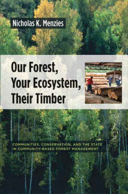 Our Forest, Your Ecosystem, Their Timber: Communities, Conservation, and the State in Community-Based Forest Management (Hardback)