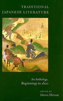 Traditional Japanese Literature: An Anthology, Beginnings to 1600 - Translations from the Asian Classics (Paperback)