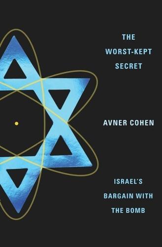 The Worst-Kept Secret: Israel's Bargain with the Bomb (Paperback)