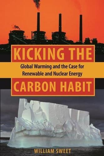 Kicking the Carbon Habit: Global Warming and the Case for Renewable and Nuclear Energy (Paperback)