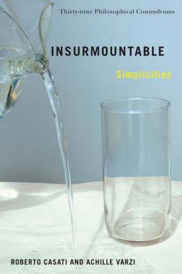 Insurmountable Simplicities: Thirty-Nine Philosophical Conundrums (Hardback)