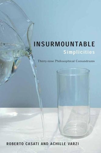 Insurmountable Simplicities: Thirty-Nine Philosophical Conundrums (Paperback)