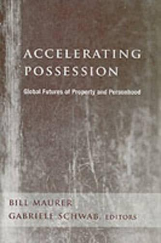 Accelerating Possession: Global Futures of Property and Personhood - A Critical Theory Institute Book (Hardback)