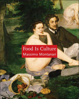 Food Is Culture - Arts and Traditions of the Table: Perspectives on Culinary History (Hardback)