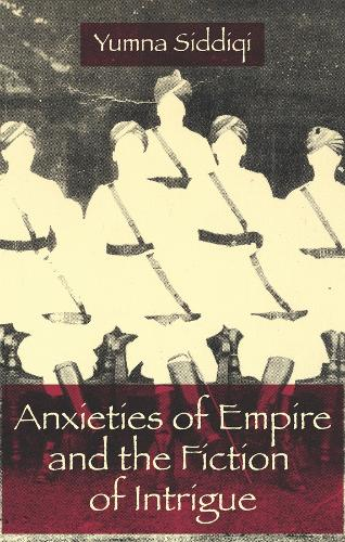 Anxieties of Empire and the Fiction of Intrigue (Hardback)
